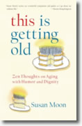 This is getting old, by Susan Moon