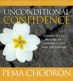 Unconditional Confidence, by Pema Chodron