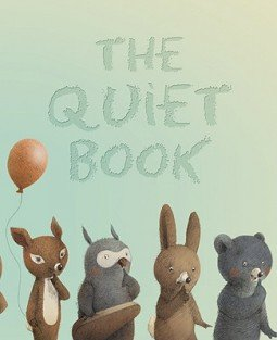 The Quiet Book, by Deborah Underwood (illustrated by Renata Liwska)