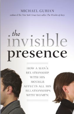 The Invisible Presence: How a Man's Relationship with His Mother Affects All His Relationships with Women