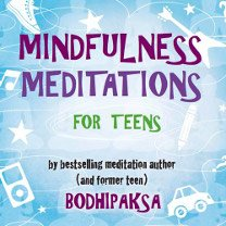 guided mindfulness meditations for teens, led by bodhipaksa