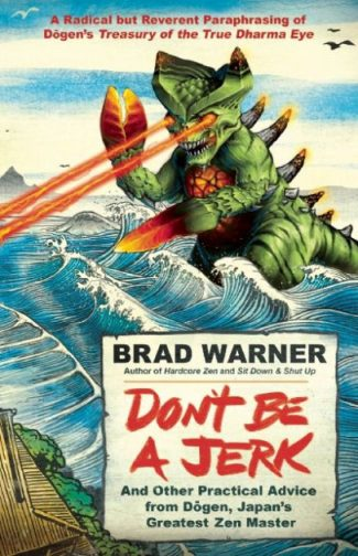 Don't Be A Jerk, by Brad Warner