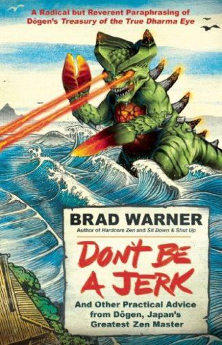 Don't Be A Jerk, by Brad Warner