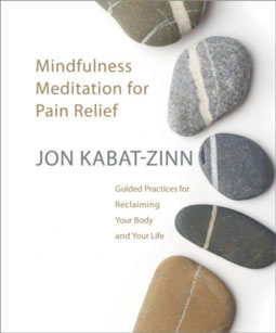 Mindfulness for Pain Relief: Guided Practices for Reclaiming Your Body and Your Life