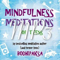 Mindfulness Meditations for Teens, by Bodhipaksa