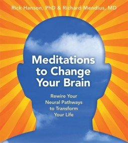 Check out Meditations to Change Your Brain, and other titles by Rick Hanson.