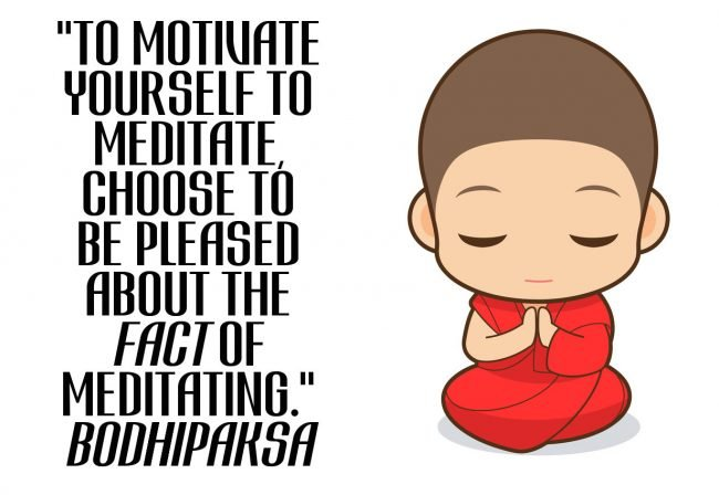 To motivate yourself to meditate, choose to be pleased about the fact of meditating